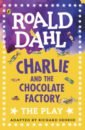 Dahl Roald Charlie and the Chocolate Factory. The Play dahl roald the wonderful story of henry sugar and six more