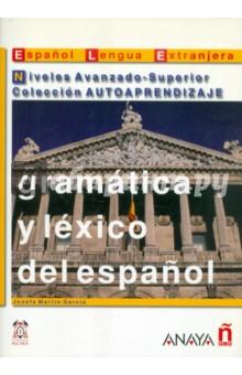 Gramatica y lexico del espanol. Niveles Avanzado-Superior Coleccion AUTOAPRENDIZAJE