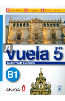 Vuela 5. Cuaderno de Ejercicios B1 - Martinez, Canales, Alvarez, Perez