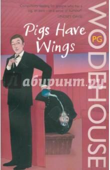Pigs Have Wings - Pelham Wodehouse