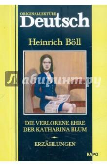 Die verlorene Ehre der Katharina Blum. Erzahlungen - Heinrich Boll