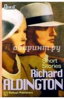 Short stories. / Рассказы. Сборник - Ричард Олдингтон