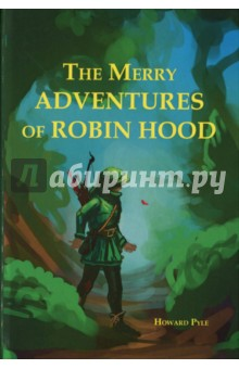 The Merry Adventures Of Robin Hood Of Great Renown, In Nottinghamshire - Howard Pyle