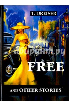 Free and Other Stories - Theodore Dreiser