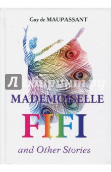 Mademoiselle Fifi and Other Stories - Guy Maupassant