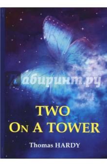 Купить Thomas Hardy: Two On A Tower ISBN: 978-5-521-05790-0