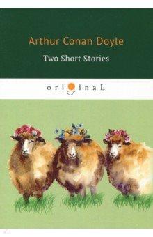 Two Short Stories - Arthur Doyle