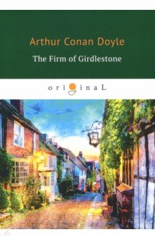 The Firm of Girdlestone - Arthur Doyle
