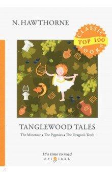 """Книга: """"<b>Tanglewood Tales</b>"""" - <b>Nathaniel Hawthorne</b>. Купить книгу ..."""