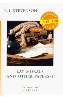 Lay Morals and Other Papers I - Robert Stevenson
